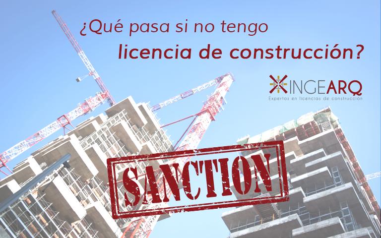 ¿Qué pasa si no tengo licencia de construcción?